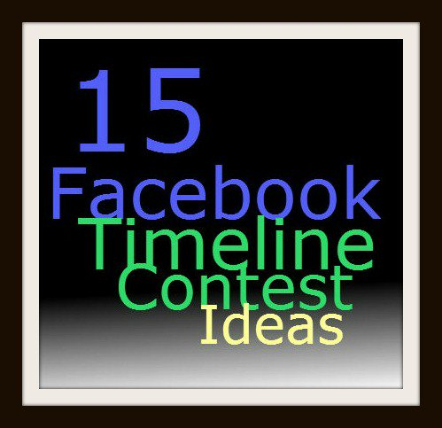 Facebook Timeline Contest Ideas