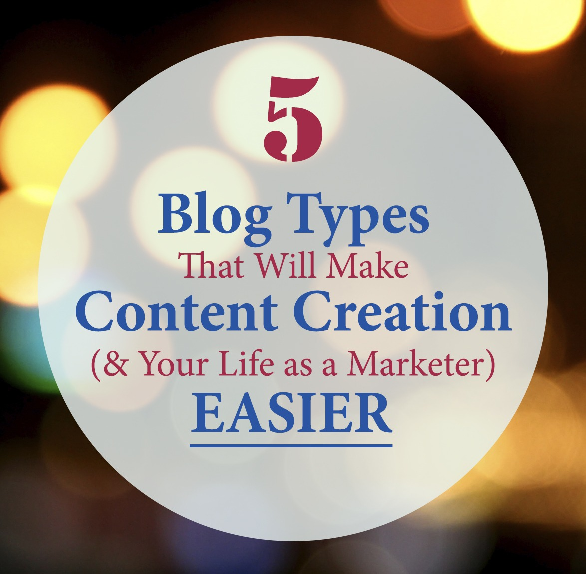 5 Blog Types That Will Make Content Creation (and Your Life as a Marketer) Easier