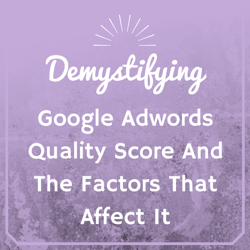 Demystifying Google AdWords Quality Score & The Factors That Affect It
