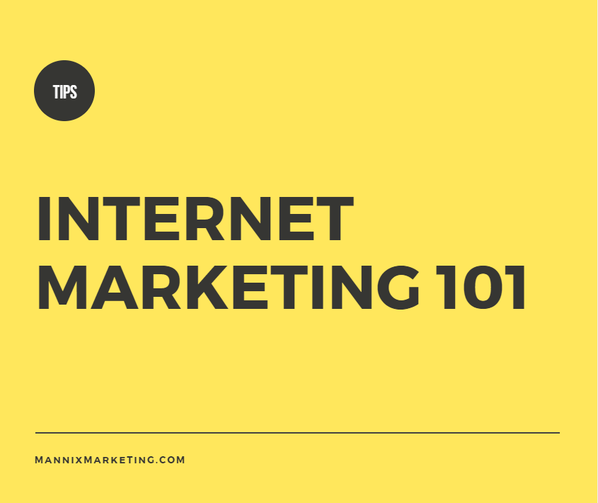 Internet Marketing 101 Tips by Mannix Marketing