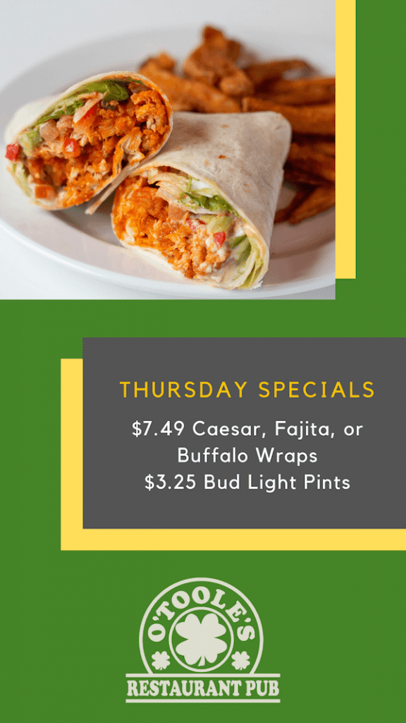 Thursday Specials. $7.49 Caesar, Fajita, or Buffalo Wraps. $3.25 Bud Light Pints