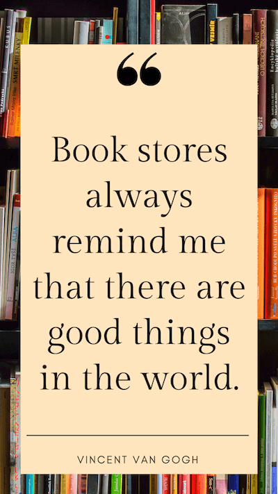 Book stores always remind me that there are good things in the world. Vincent Van Gogh