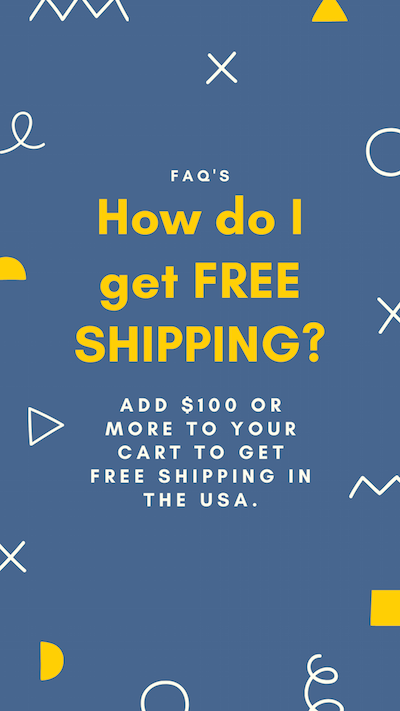 How do I get FREE SHIPPING? Add $100 or more to your cart to Get Free SHIPPING in the USA.