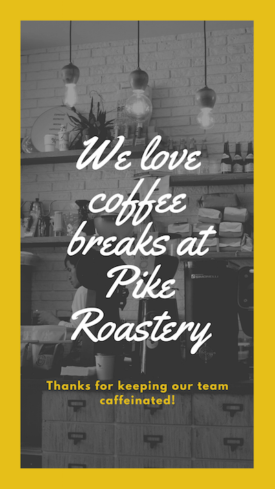We love coffee breaks at Pike Roastery. Thanks for keeping our team caffeinated!