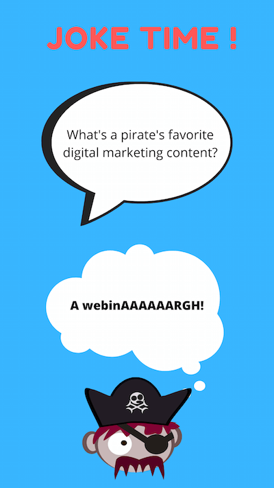 Joke Time! What's a pirate's favorite digital marketing content? A webinAAAAAAARGH!