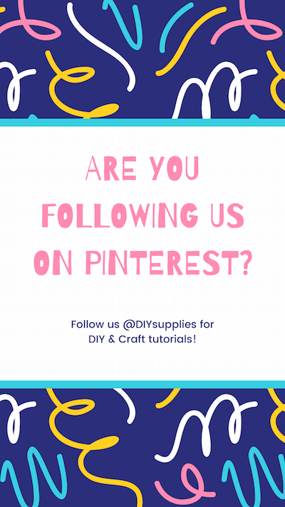 ARE YOU FOLLOWING US ON PINTEREST? Follow us @DIYsupplies for DIY & Craft tutorials!