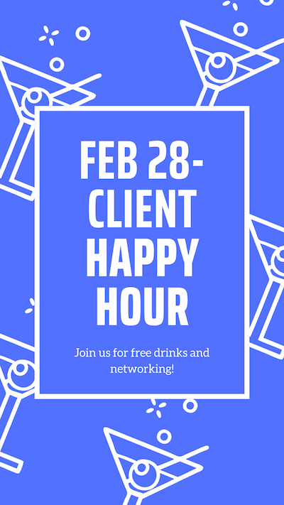 Feb 28- Client Happy Hour. Join us for free drinks and networking!