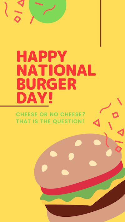 Happy National Burger Day! Cheese or No Cheese? That is the question!