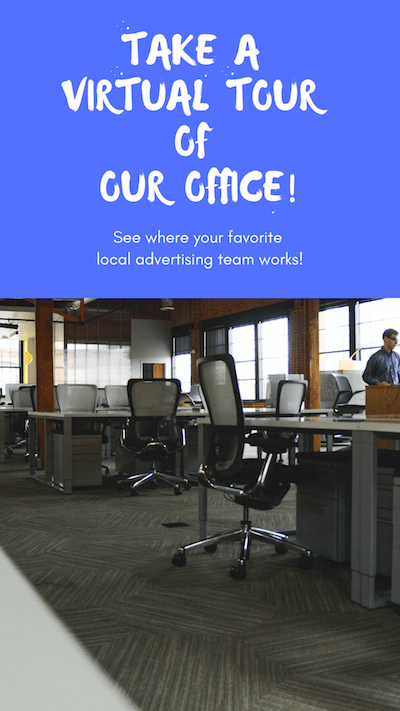 Take a virtual tour of our office! See where your favorite local advertising team works!